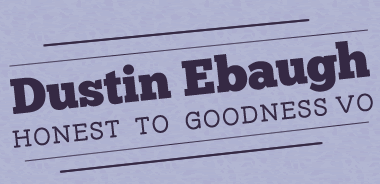 Dustin Ebaugh: Honest to Goodness Voiceover